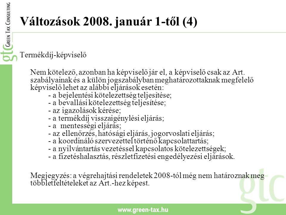 www.green-tax.hu Változások 2008. január 1-től (4) Termékdíj-képviselő Nem kötelező, azonban ha képviselő jár el, a képviselő csak az Art. szabályaina