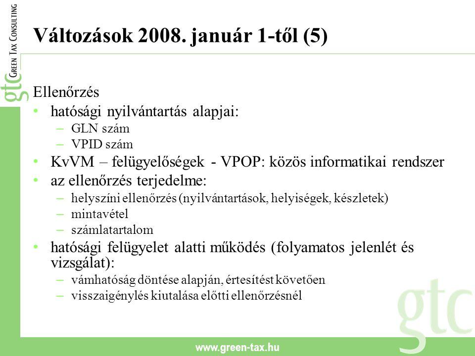 www.green-tax.hu Változások 2008. január 1-től (5) Ellenőrzés hatósági nyilvántartás alapjai: – GLN szám – VPID szám KvVM – felügyelőségek - VPOP: köz