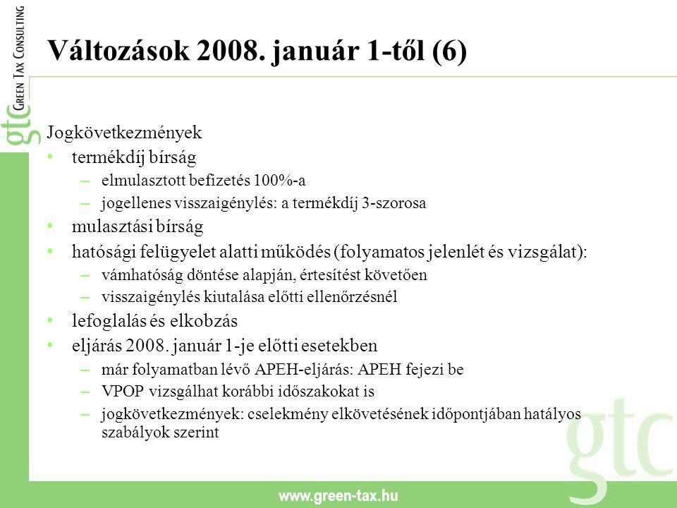 www.green-tax.hu Változások 2008. január 1-től (6) Jogkövetkezmények termékdíj bírság – elmulasztott befizetés 100%-a – jogellenes visszaigénylés: a t