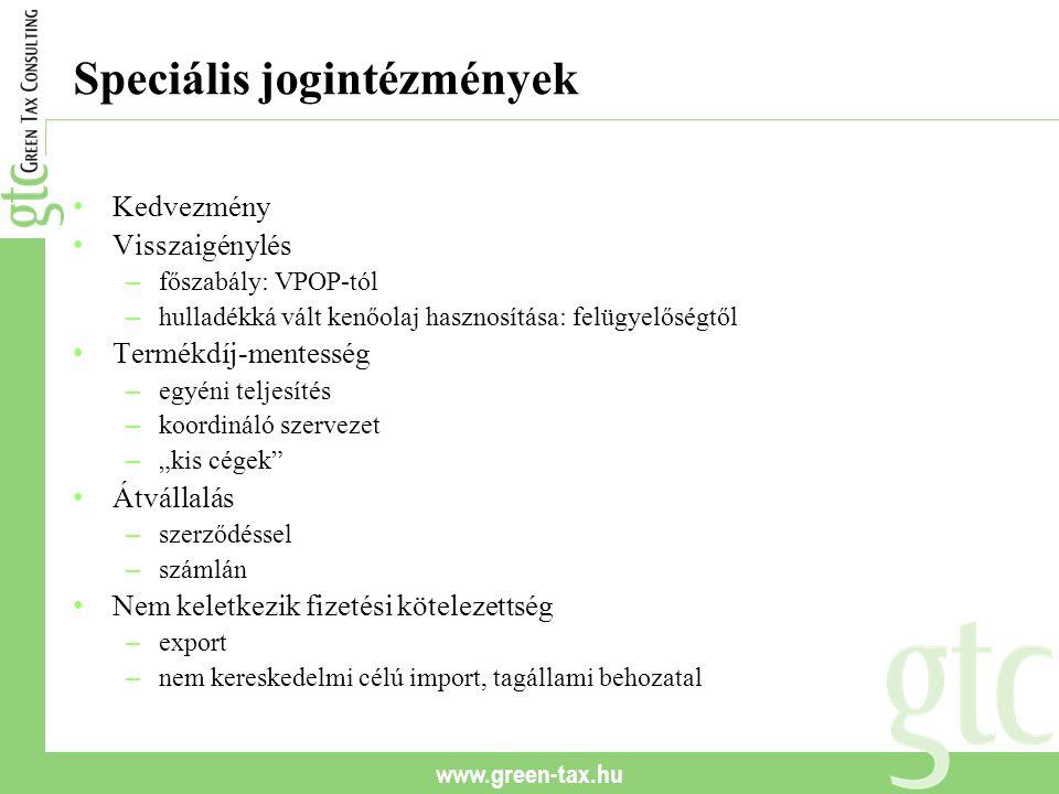 www.green-tax.hu Speciális jogintézmények Kedvezmény Visszaigénylés – főszabály: VPOP-tól – hulladékká vált kenőolaj hasznosítása: felügyelőségtől Ter