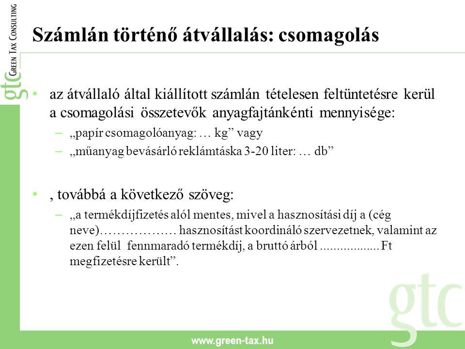 www.green-tax.hu Számlán történő átvállalás: csomagolás az átvállaló által kiállított számlán tételesen feltüntetésre kerül a csomagolási összetevők a