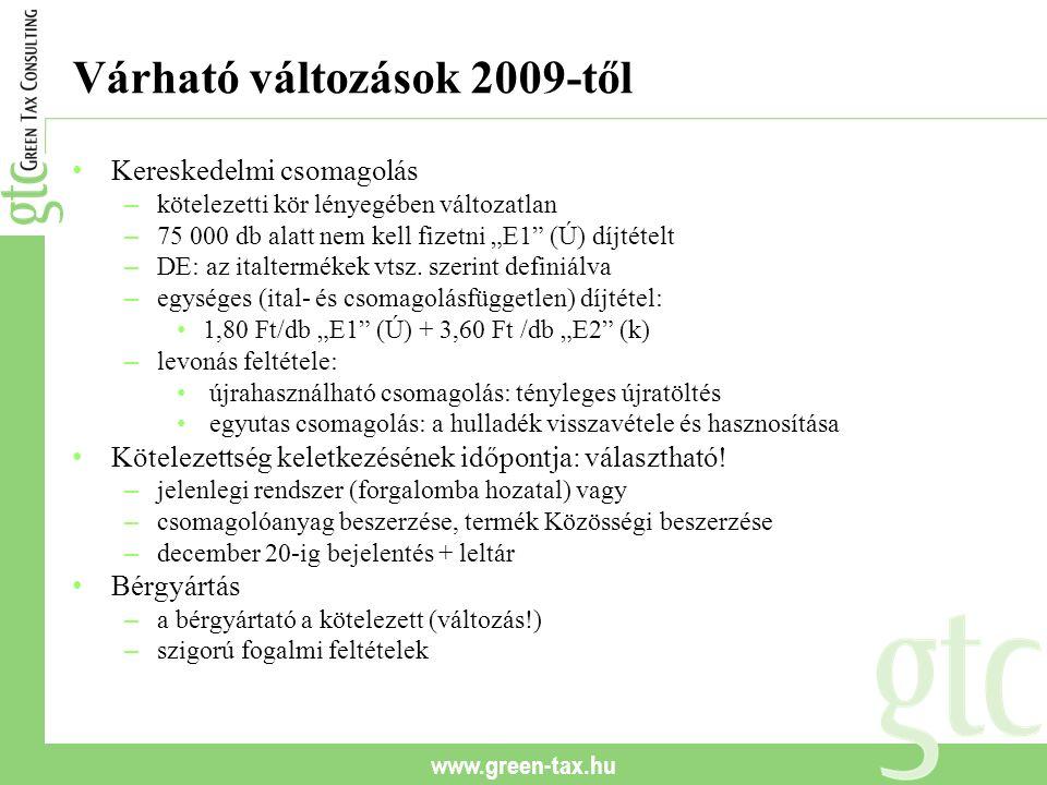 """www.green-tax.hu Várható változások 2009-től Kereskedelmi csomagolás – kötelezetti kör lényegében változatlan – 75 000 db alatt nem kell fizetni """"E1"""""""