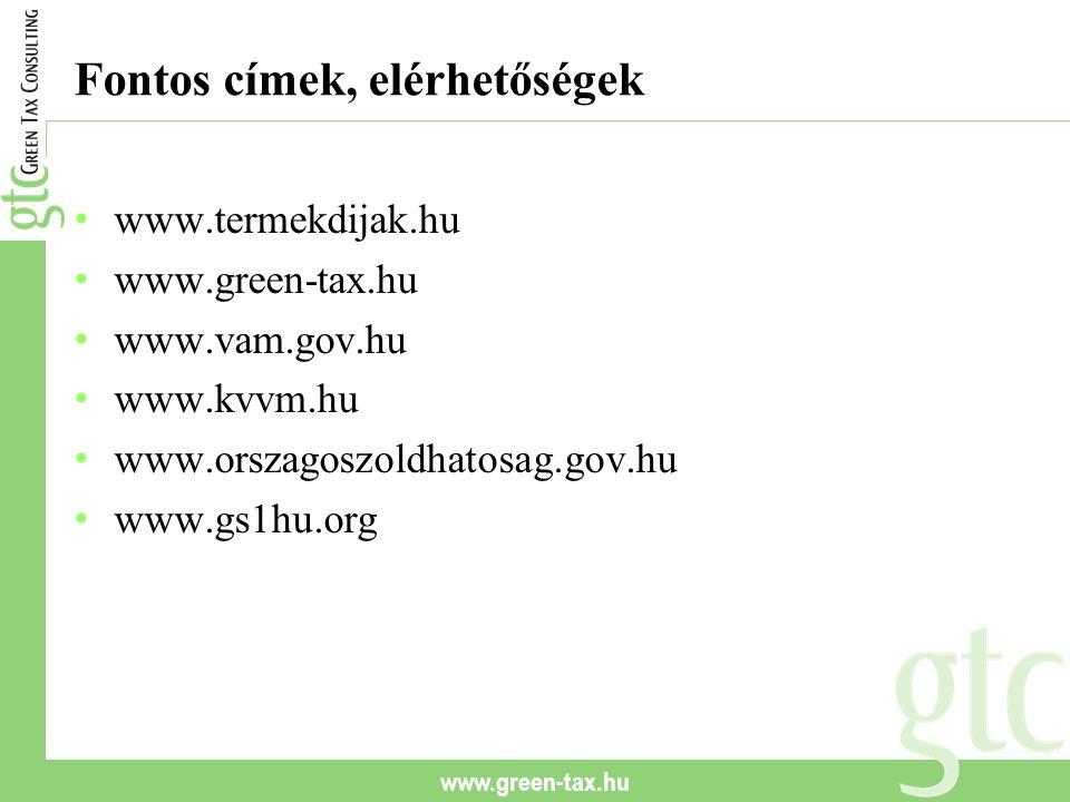www.green-tax.hu Fontos címek, elérhetőségek www.termekdijak.hu www.green-tax.hu www.vam.gov.hu www.kvvm.hu www.orszagoszoldhatosag.gov.hu www.gs1hu.org