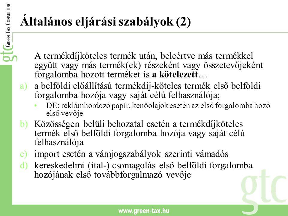 www.green-tax.hu Általános eljárási szabályok (2) A termékdíjköteles termék után, beleértve más termékkel együtt vagy más termék(ek) részeként vagy ös