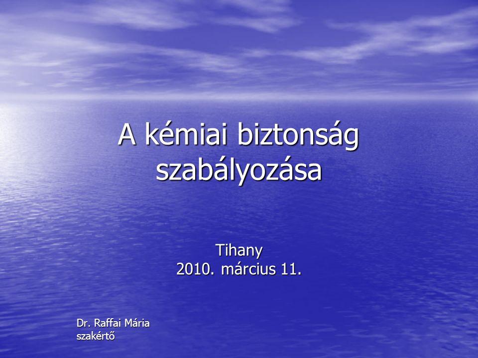 A kémiai biztonság szabályozása Tihany 2010. március 11. Dr. Raffai Mária szakértő