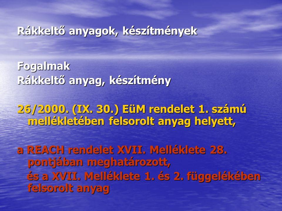 Rákkeltő anyagok, készítmények Fogalmak Rákkeltő anyag, készítmény 26/2000.