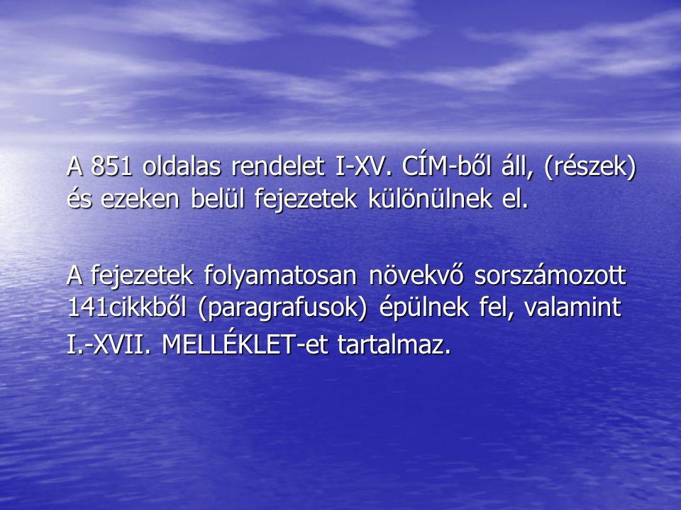 A 851 oldalas rendelet I-XV. CÍM-ből áll, (részek) és ezeken belül fejezetek különülnek el.