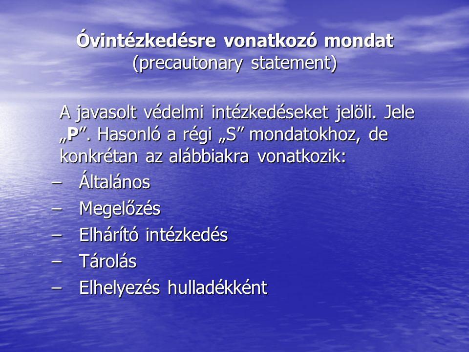 Óvintézkedésre vonatkozó mondat (precautonary statement) A javasolt védelmi intézkedéseket jelöli.