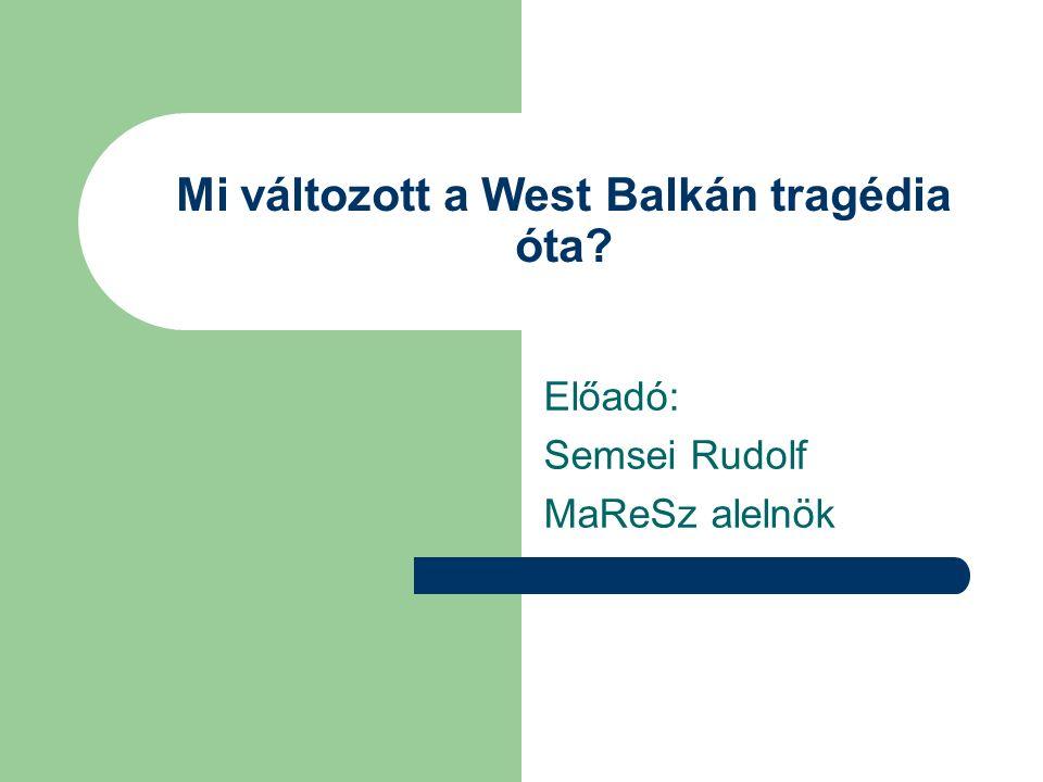 Mi változott a West Balkán tragédia óta Előadó: Semsei Rudolf MaReSz alelnök