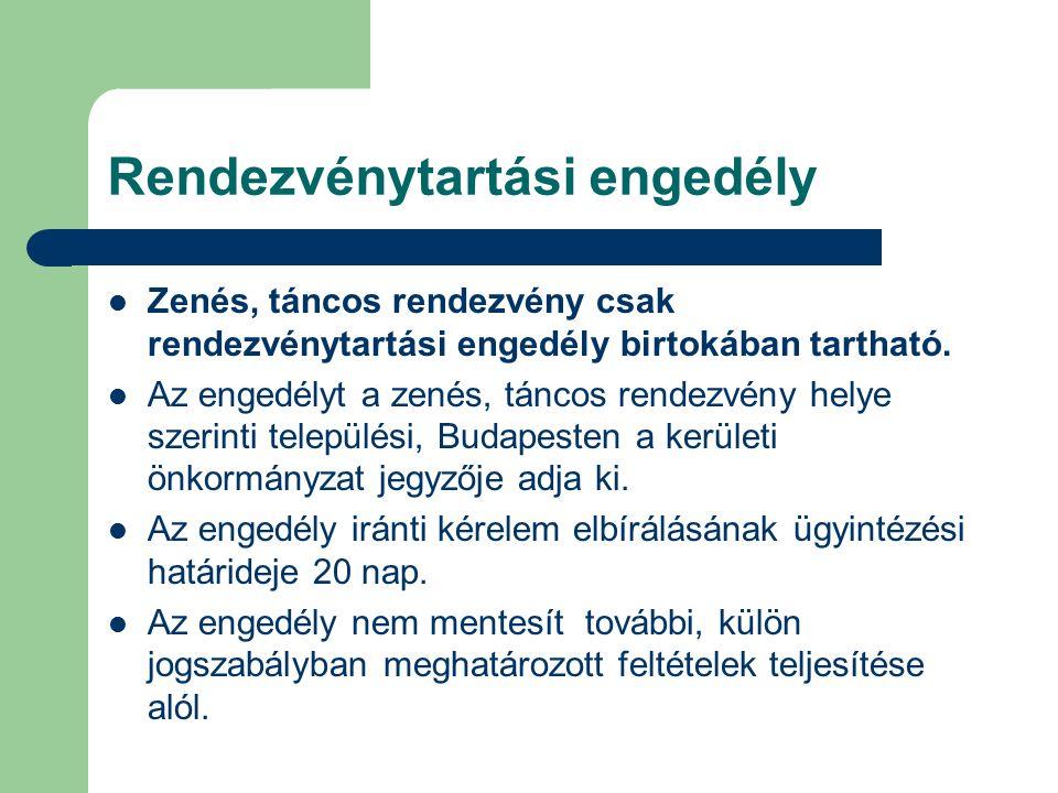 Rendezvénytartási engedély Zenés, táncos rendezvény csak rendezvénytartási engedély birtokában tartható.