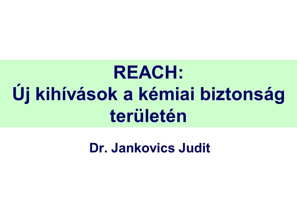 REACH: Új kihívások a kémiai biztonság területén Dr. Jankovics Judit