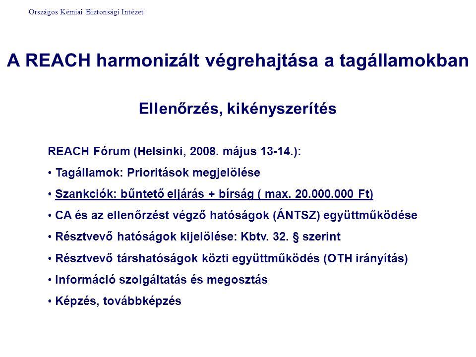 A REACH harmonizált végrehajtása a tagállamokban Ellenőrzés, kikényszerítés REACH Fórum (Helsinki, 2008.