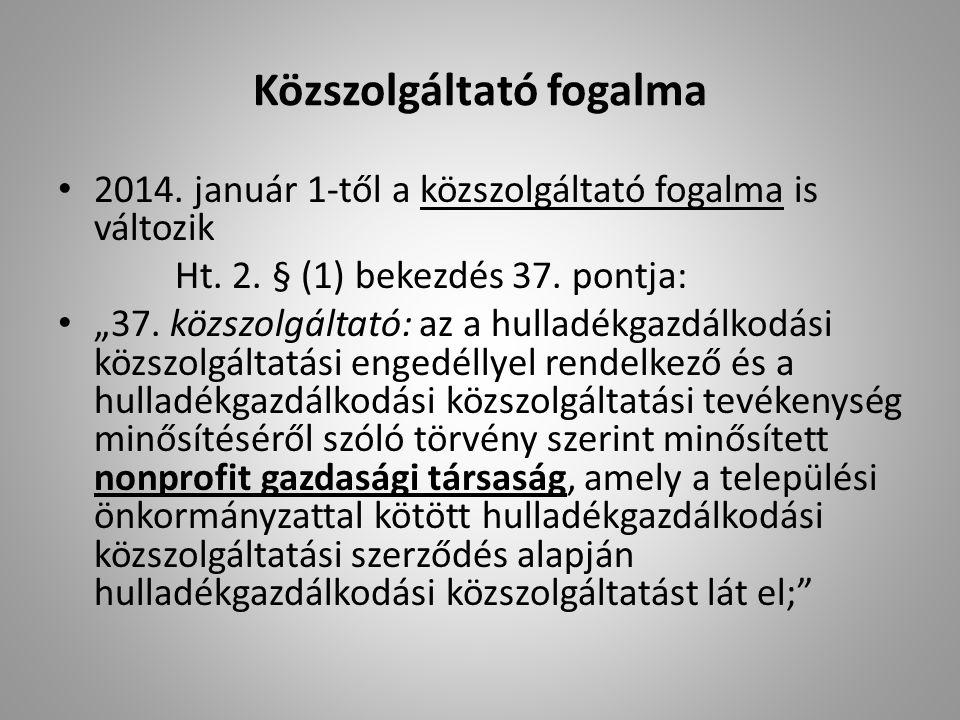 """Közszolgáltató fogalma 2014. január 1-től a közszolgáltató fogalma is változik Ht. 2. § (1) bekezdés 37. pontja: """"37. közszolgáltató: az a hulladékgaz"""