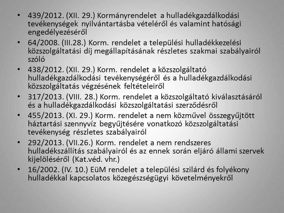 439/2012. (XII. 29.) Kormányrendelet a hulladékgazdálkodási tevékenységek nyilvántartásba vételéről és valamint hatósági engedélyezéséről 64/2008. (II