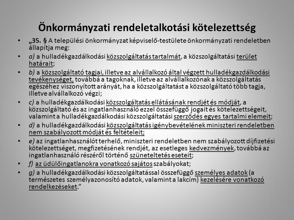 """Önkormányzati rendeletalkotási kötelezettség """"35. § A települési önkormányzat képviselő-testülete önkormányzati rendeletben állapítja meg: a) a hullad"""