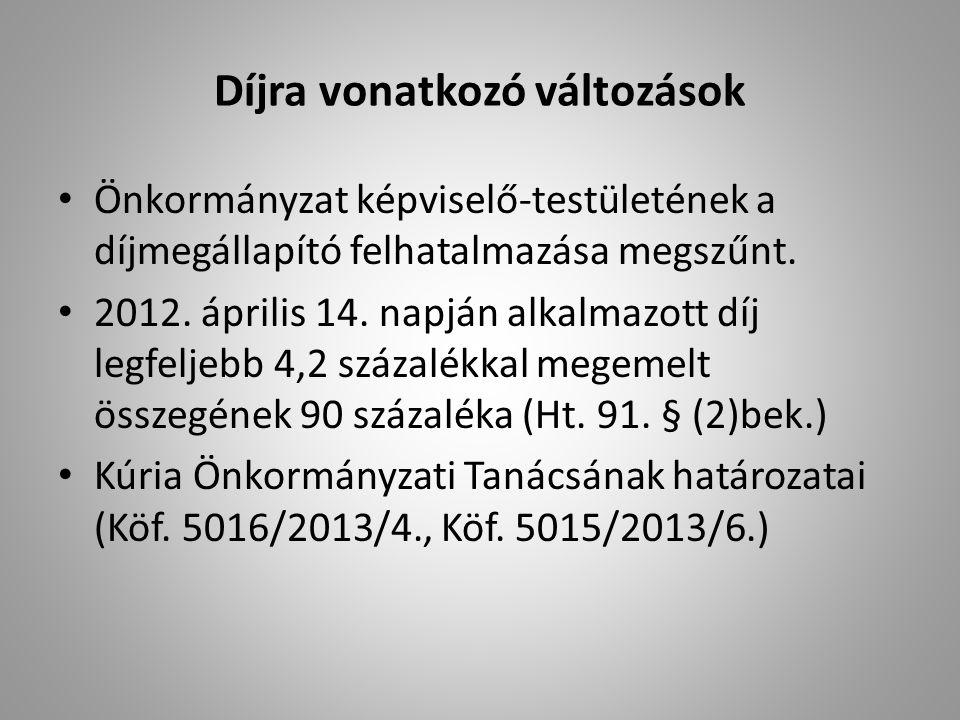 Díjra vonatkozó változások Önkormányzat képviselő-testületének a díjmegállapító felhatalmazása megszűnt. 2012. április 14. napján alkalmazott díj legf