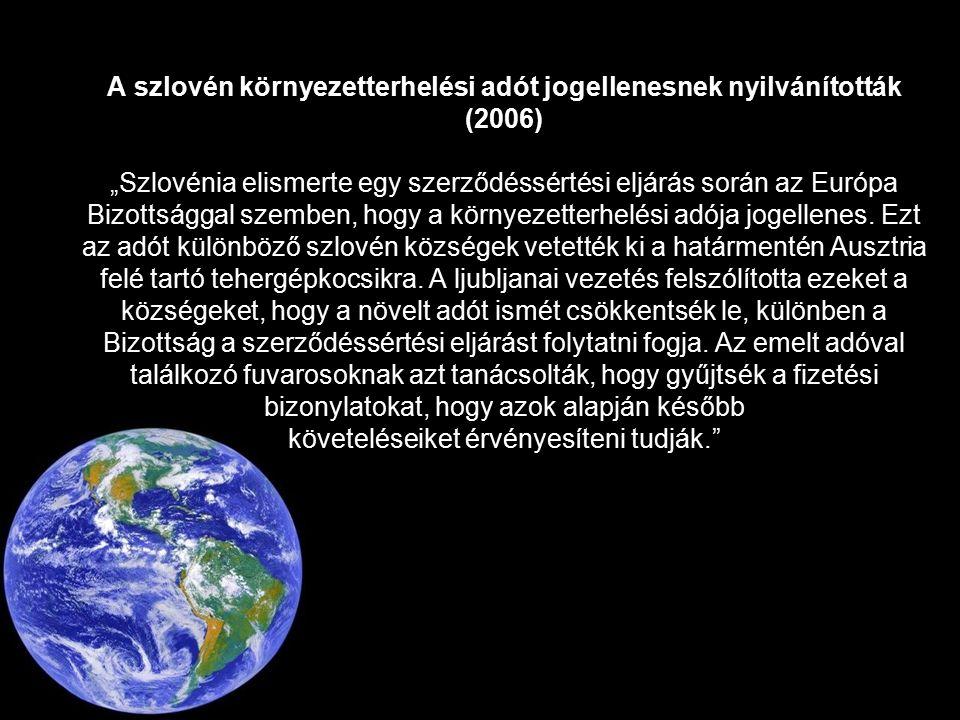 """A szlovén környezetterhelési adót jogellenesnek nyilvánították (2006) """"Szlovénia elismerte egy szerződéssértési eljárás során az Európa Bizottsággal szemben, hogy a környezetterhelési adója jogellenes."""