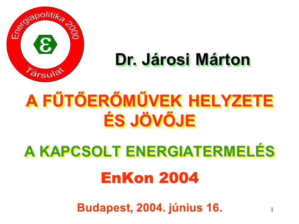 1 A FŰTŐERŐMŰVEK HELYZETE ÉS JÖVŐJE A FŰTŐERŐMŰVEK HELYZETE ÉS JÖVŐJE A KAPCSOLT ENERGIATERMELÉS EnKon 2004 Budapest, 2004.