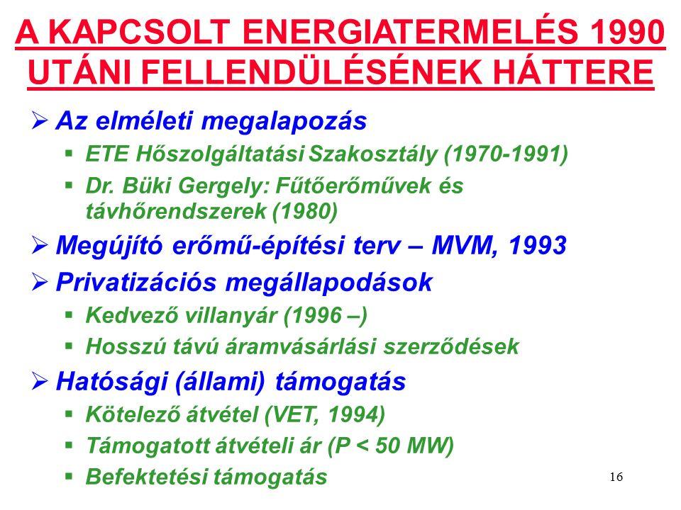 16 A KAPCSOLT ENERGIATERMELÉS 1990 UTÁNI FELLENDÜLÉSÉNEK HÁTTERE  Az elméleti megalapozás  ETE Hőszolgáltatási Szakosztály (1970-1991)  Dr.