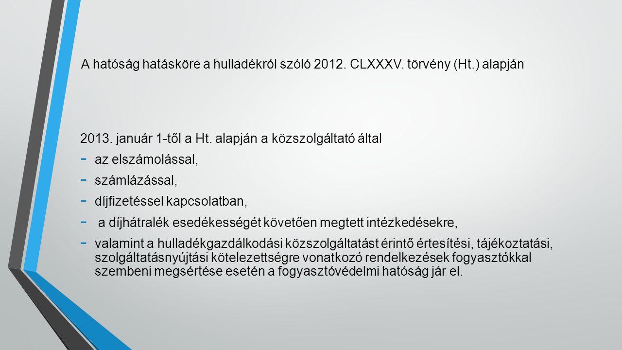 A hatóság hatásköre a hulladékról szóló 2012. CLXXXV. törvény (Ht.) alapján 2013. január 1-től a Ht. alapján a közszolgáltató által - az elszámolással