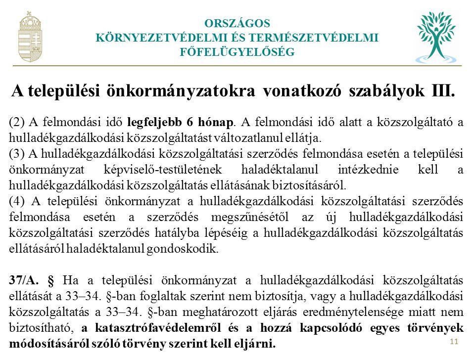 ORSZÁGOS KÖRNYEZETVÉDELMI ÉS TERMÉSZETVÉDELMI FŐFELÜGYELŐSÉG 11 A települési önkormányzatokra vonatkozó szabályok III. (2) A felmondási idő legfeljebb