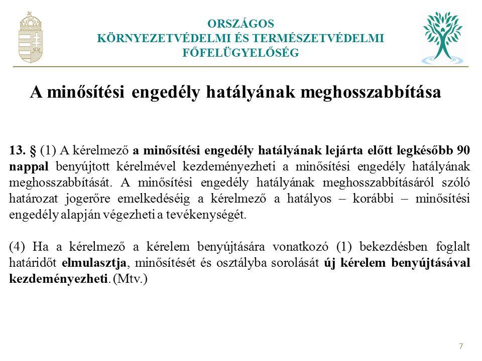 ORSZÁGOS KÖRNYEZETVÉDELMI ÉS TERMÉSZETVÉDELMI FŐFELÜGYELŐSÉG 7 A minősítési engedély hatályának meghosszabbítása 13. § (1) A kérelmező a minősítési en