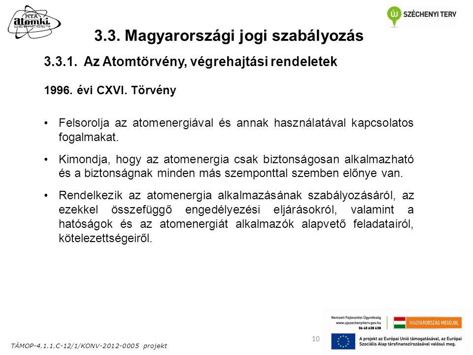 TÁMOP-4.1.1.C-12/1/KONV-2012-0005 projekt 10 3.3. Magyarországi jogi szabályozás 1996. évi CXVI. Törvény Felsorolja az atomenergiával és annak használ