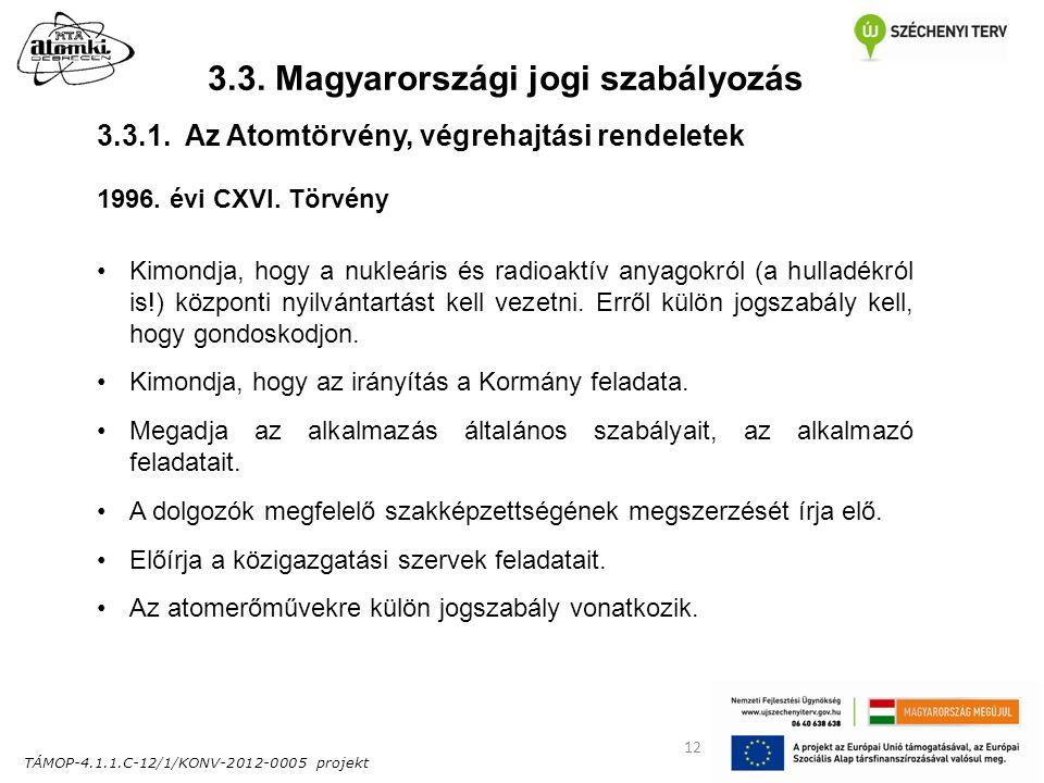 TÁMOP-4.1.1.C-12/1/KONV-2012-0005 projekt 12 3.3. Magyarországi jogi szabályozás 1996. évi CXVI. Törvény Kimondja, hogy a nukleáris és radioaktív anya