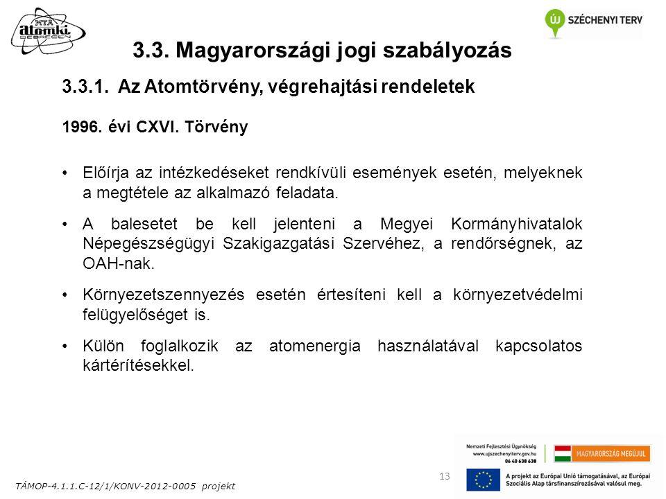TÁMOP-4.1.1.C-12/1/KONV-2012-0005 projekt 13 3.3. Magyarországi jogi szabályozás 1996. évi CXVI. Törvény Előírja az intézkedéseket rendkívüli eseménye