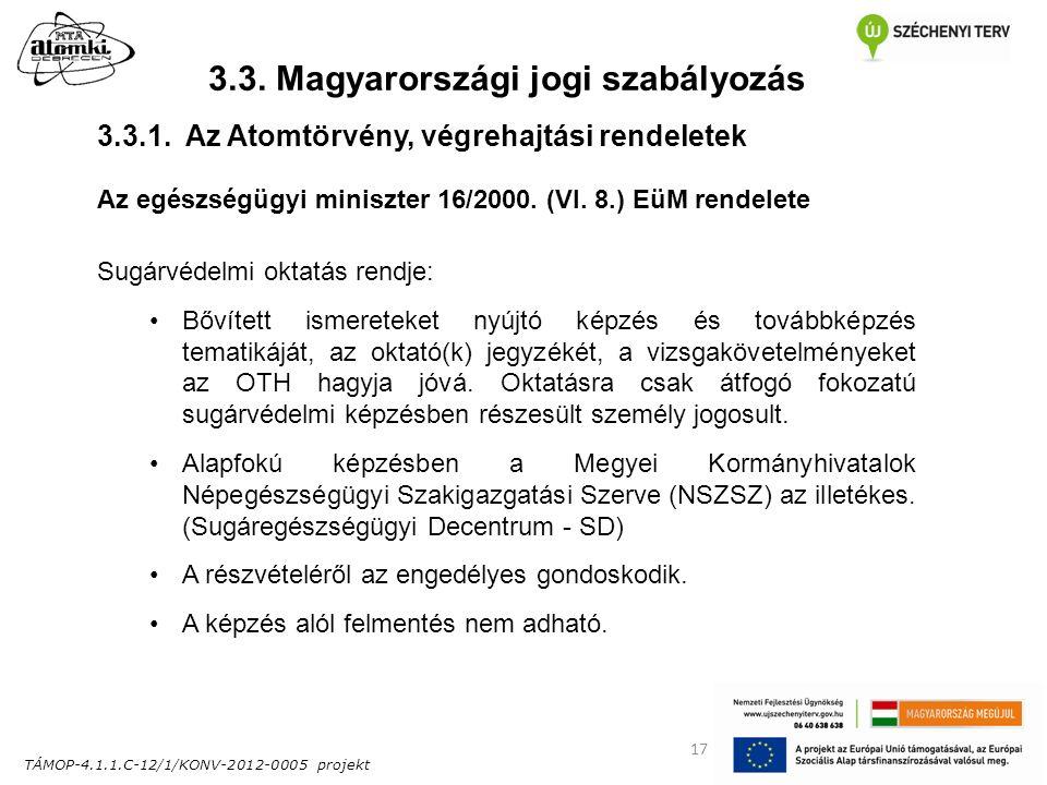 TÁMOP-4.1.1.C-12/1/KONV-2012-0005 projekt 17 3.3. Magyarországi jogi szabályozás Az egészségügyi miniszter 16/2000. (VI. 8.) EüM rendelete Sugárvédelm