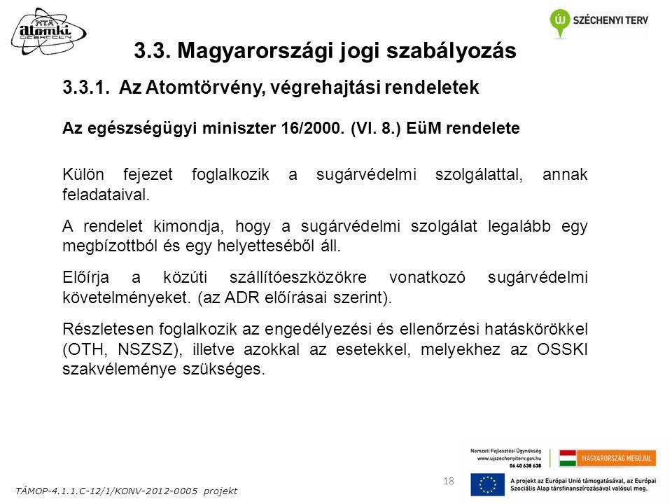 TÁMOP-4.1.1.C-12/1/KONV-2012-0005 projekt 18 3.3. Magyarországi jogi szabályozás Az egészségügyi miniszter 16/2000. (VI. 8.) EüM rendelete Külön fejez