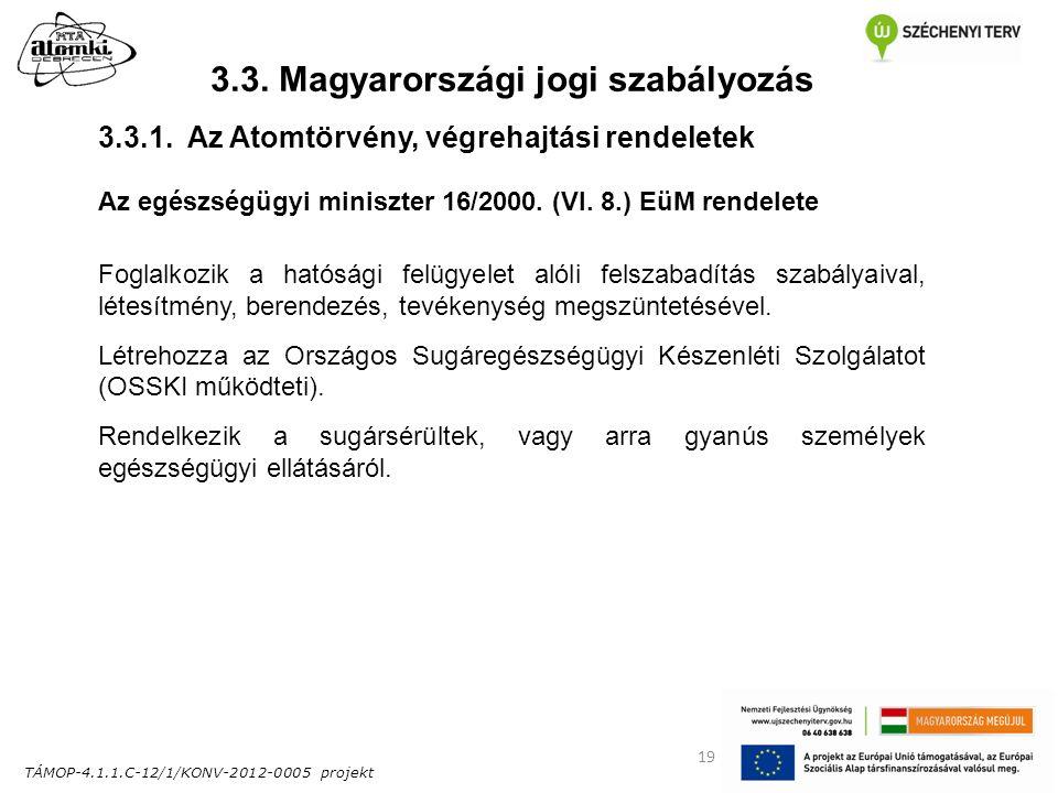 TÁMOP-4.1.1.C-12/1/KONV-2012-0005 projekt 19 3.3. Magyarországi jogi szabályozás Az egészségügyi miniszter 16/2000. (VI. 8.) EüM rendelete Foglalkozik