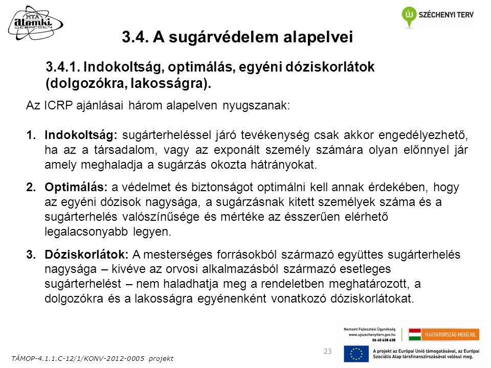 TÁMOP-4.1.1.C-12/1/KONV-2012-0005 projekt 23 3.4. A sugárvédelem alapelvei Az ICRP ajánlásai három alapelven nyugszanak: 1.Indokoltság: sugárterheléss