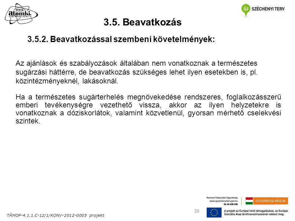 TÁMOP-4.1.1.C-12/1/KONV-2012-0005 projekt 26 3.5. Beavatkozás Az ajánlások és szabályozások általában nem vonatkoznak a természetes sugárzási háttérre