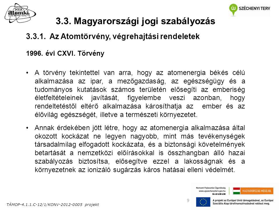TÁMOP-4.1.1.C-12/1/KONV-2012-0005 projekt 9 3.3. Magyarországi jogi szabályozás 1996. évi CXVI. Törvény A törvény tekintettel van arra, hogy az atomen
