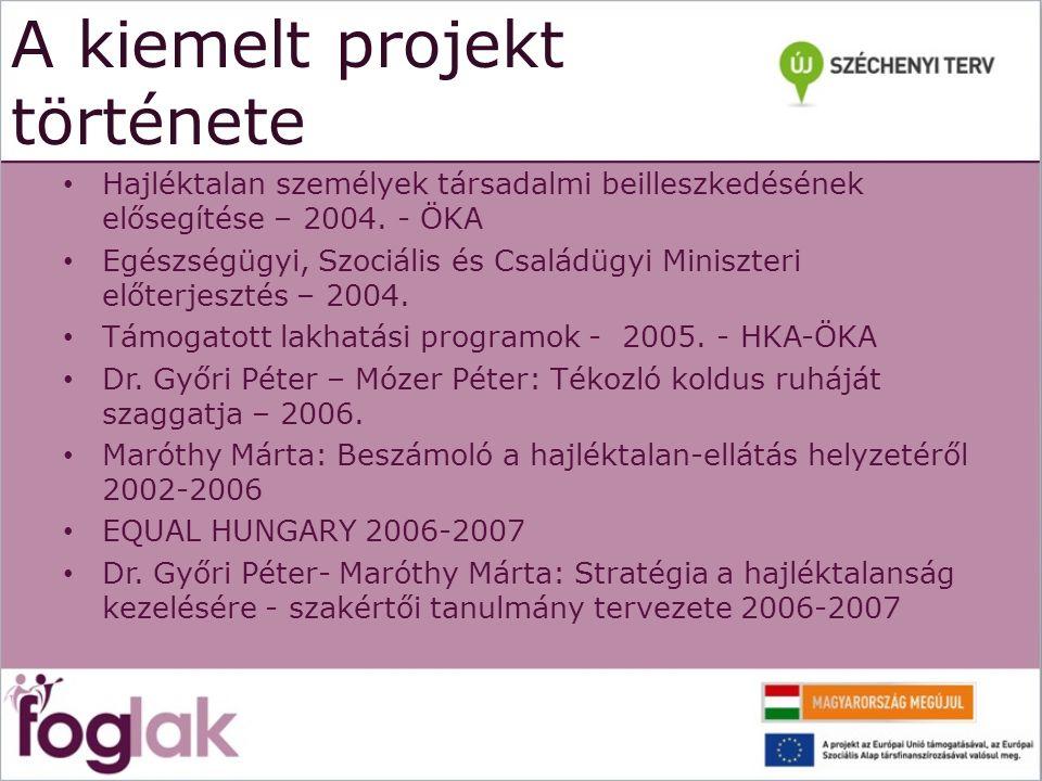 A kiemelt projekt története Hajléktalan személyek társadalmi beilleszkedésének elősegítése – 2004. - ÖKA Egészségügyi, Szociális és Családügyi Miniszt