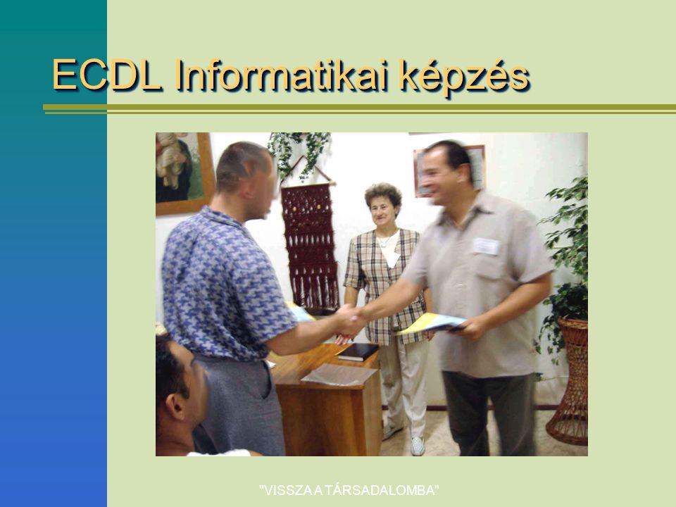 VISSZA A TÁRSADALOMBA ECDL Informatikai képzés