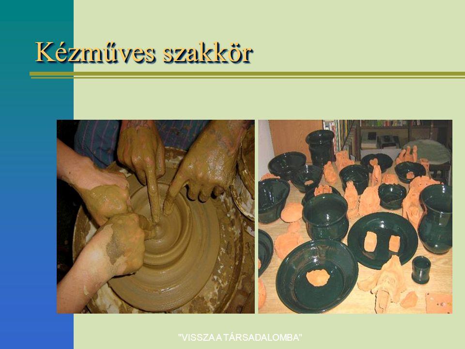 VISSZA A TÁRSADALOMBA Kézműves szakkör