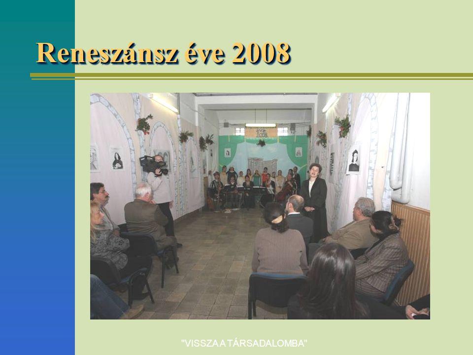 VISSZA A TÁRSADALOMBA Reneszánsz éve 2008
