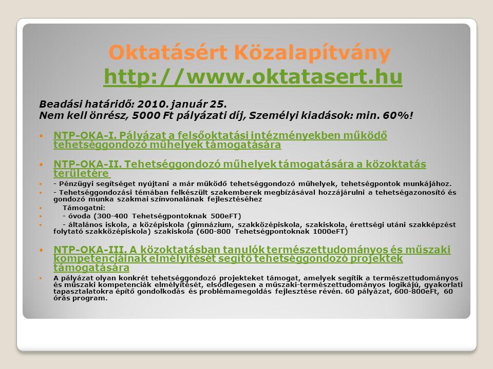 Oktatásért Közalapítvány http://www.oktatasert.huhttp://www.oktatasert.hu Beadási határidő: 2010. január 25. Nem kell önrész, 5000 Ft pályázati díj, S