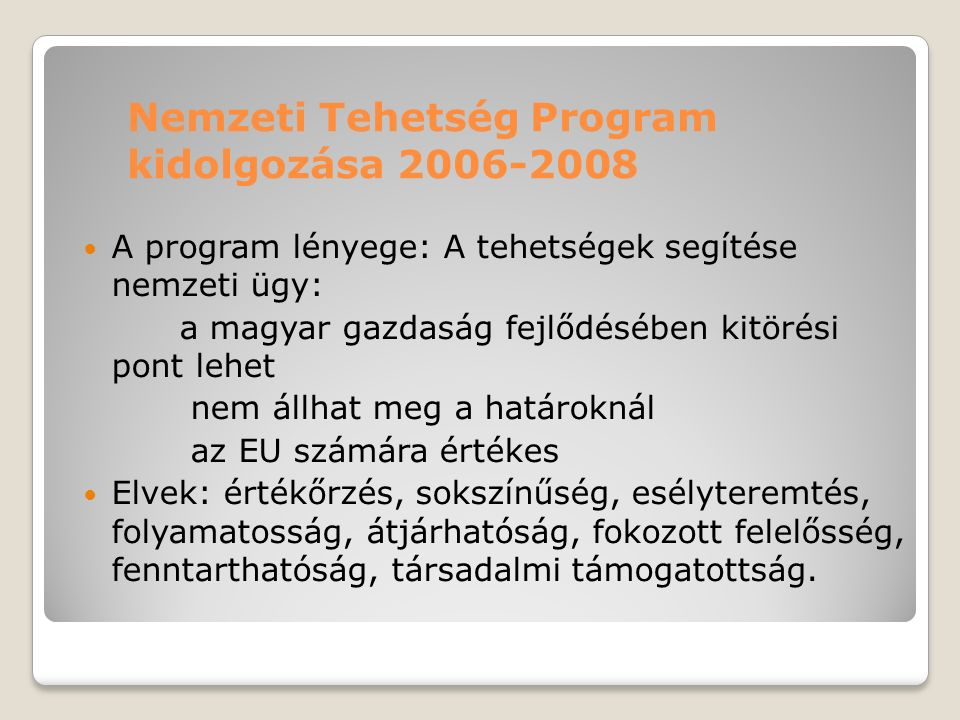 Nemzeti Tehetség Program kidolgozása 2006-2008 A program lényege: A tehetségek segítése nemzeti ügy: a magyar gazdaság fejlődésében kitörési pont lehe