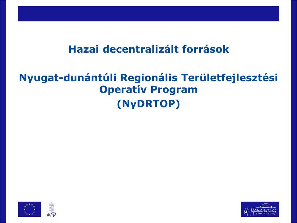 Hazai decentralizált források Nyugat-dunántúli Regionális Területfejlesztési Operatív Program (NyDRTOP)