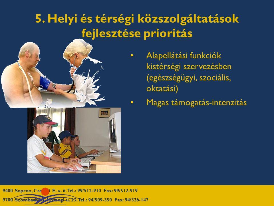 5. Helyi és térségi közszolgáltatások fejlesztése prioritás Alapellátási funkciók kistérségi szervezésben (egészségügyi, szociális, oktatási)  Magas