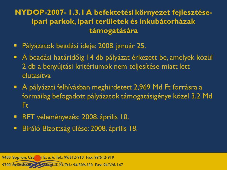 NYDOP-2007- 1.3.1 A befektetési környezet fejlesztése- ipari parkok, ipari területek és inkubátorházak támogatására  Pályázatok beadási ideje: 2008.
