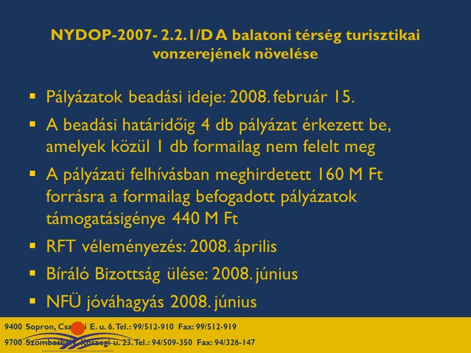 NYDOP-2007- 2.2.1/D A balatoni térség turisztikai vonzerejének növelése  Pályázatok beadási ideje: 2008. február 15.  A beadási határidőig 4 db pály
