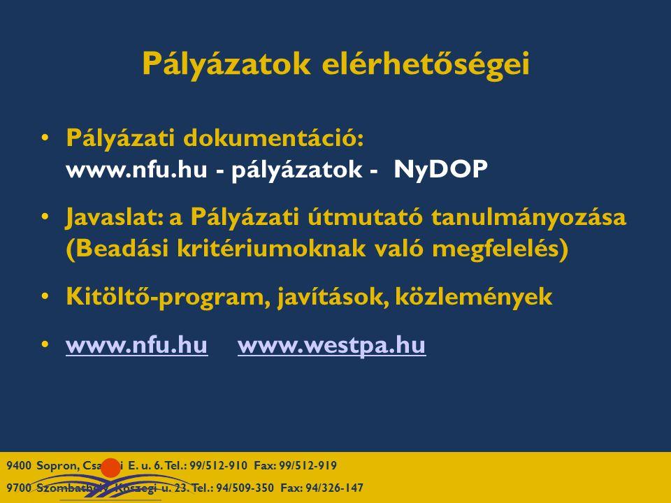 Pályázatok elérhetőségei Pályázati dokumentáció: www.nfu.hu - pályázatok - NyDOP Javaslat: a Pályázati útmutató tanulmányozása (Beadási kritériumoknak