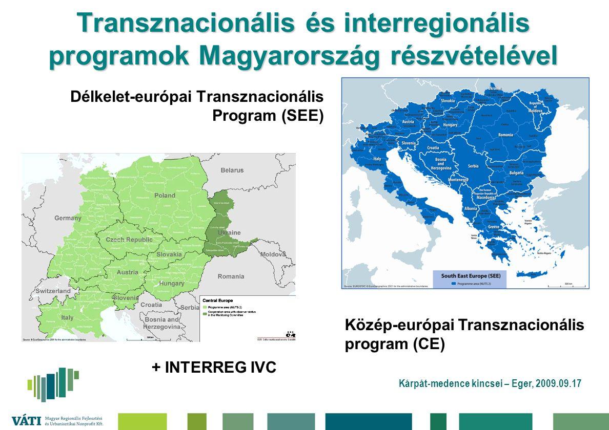 Kárpát-medence kincsei – Eger, 2009.09.17 Transznacionális és interregionális programok Magyarország részvételével Délkelet-európai Transznacionális Program (SEE) + INTERREG IVC Közép-európai Transznacionális program (CE)