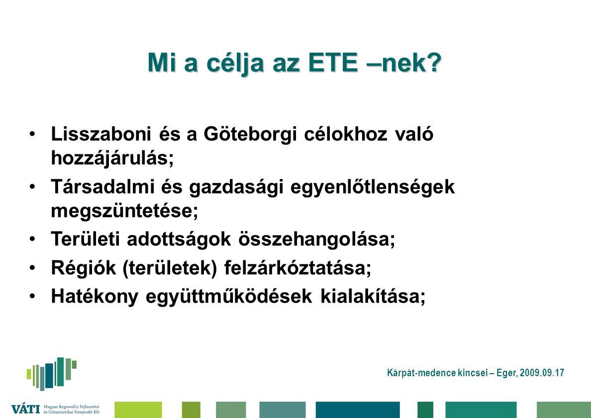 Kárpát-medence kincsei – Eger, 2009.09.17 Mi a célja az ETE –nek? Lisszaboni és a Göteborgi célokhoz való hozzájárulás; Társadalmi és gazdasági egyenl