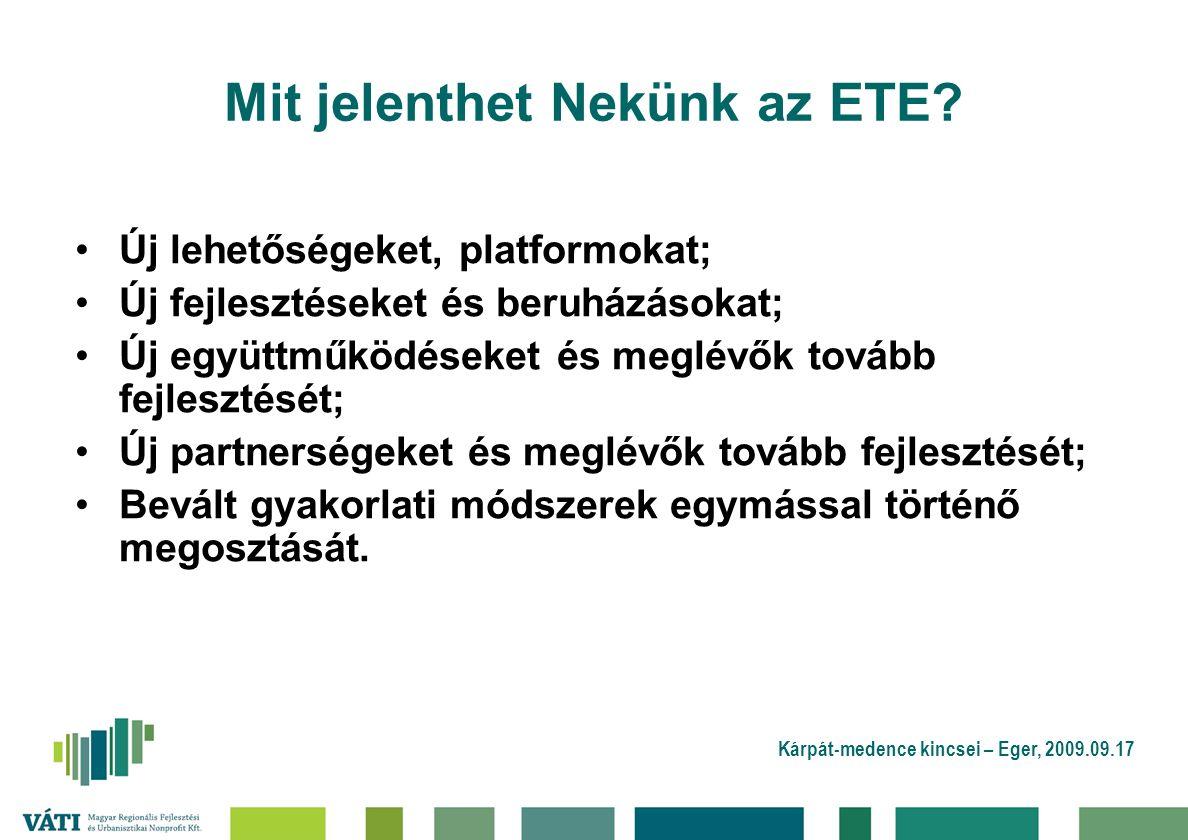Kárpát-medence kincsei – Eger, 2009.09.17 Mit jelenthet Nekünk az ETE? Új lehetőségeket, platformokat; Új fejlesztéseket és beruházásokat; Új együttmű