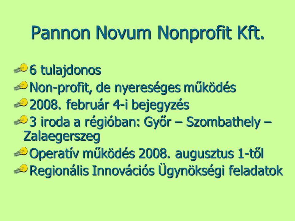 Pannon Novum Nonprofit Kft. 6 tulajdonos Non-profit, de nyereséges működés 2008. február 4-i bejegyzés 3 iroda a régióban: Győr – Szombathely – Zalaeg